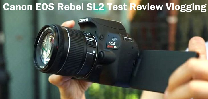 CANON EOS REBEL SL2 Test Review vlogging