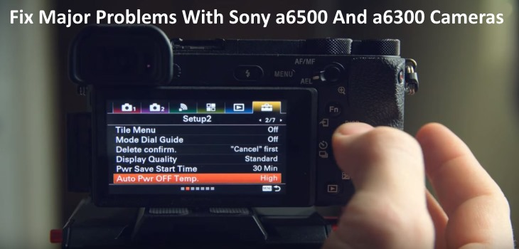 Fix Major Problems With Sony a6500 And a6300 Cameras