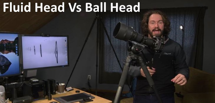 Fluid Head vs Ball Head