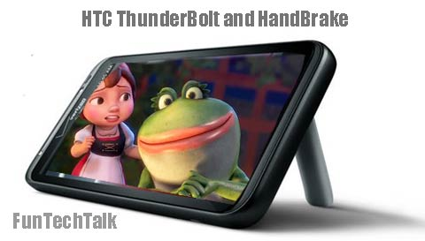 HTC Thunderbolt and Handbrake Conversion