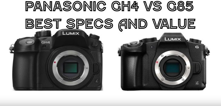 Panasonic GH4 vs G85 best camera