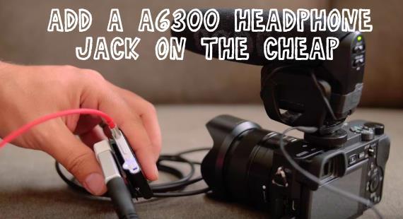 Add headphone jack to Sony A6300
