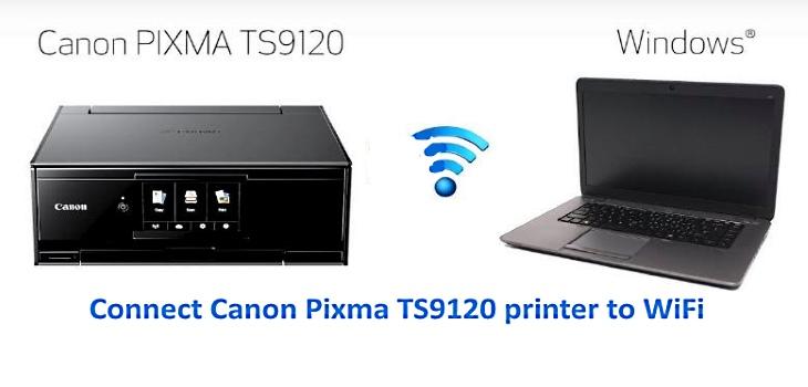 Connect Canon Pixma TS9120 To WiFi Wireless Printer