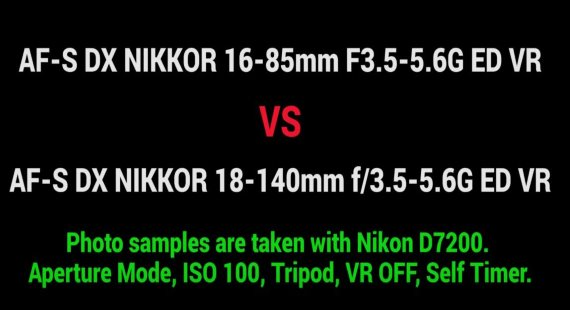 nikon 18-140mm vs nikon 16-85mm test