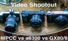 Panasonic GX85 vs Sony a6300 vs BlackMagic Pocket