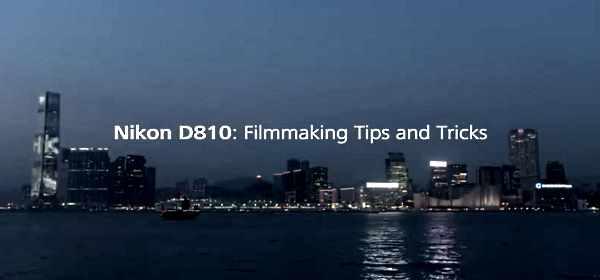 Tips Shooting Video With The Nikon D810